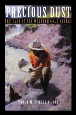 Precious Dust: The Saga of the Western Gold Rushes