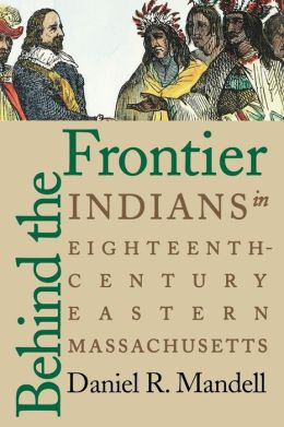 Behind the Frontier: Indians in Eighteenth-Century Eastern Massachusetts