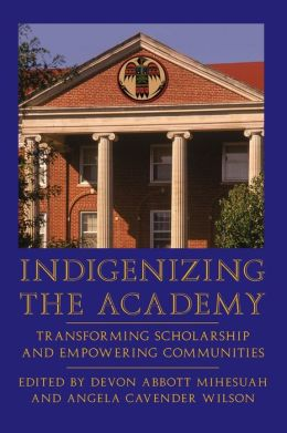 Indigenizing the Academy: Transforming Scholarship and Empowering Communities