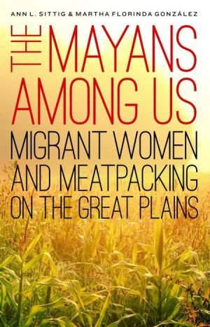 The Mayans Among Us: Migrant Women and Meatpacking on the Great Plains