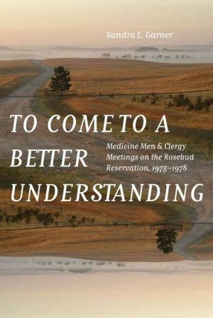 To Come to a Better Understanding: Medicine Men and Clergy Meetings on the Rosebud Reservation, 1973-1978