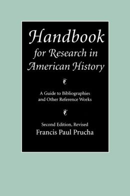 Handbook for Research in American History: A Guide to Bibliographies and Other Reference Works (Second Edition Revised)