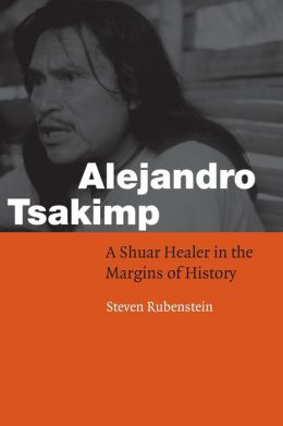 Alejandro Tsakimp: A Shuar Healer in the Margins of History