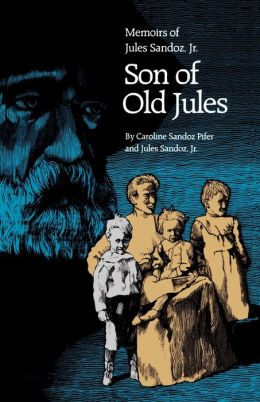 Son of Old Jules: Memoirs of Jules Sandoz, Jr.