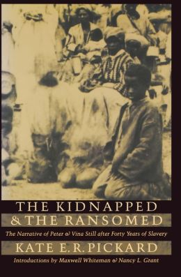 The Kidnapped and the Ransomed: The Narrative of Peter and Vina Still after Forty Years of Slavery