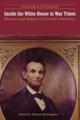 Inside the White House in War Times: Memoirs and Reports of Lincoln's Secretary