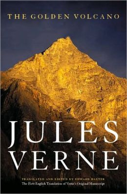 The Golden Volcano: The First English Translation of Verne's Original Manuscript