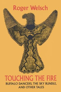 Touching the Fire: Buffalo Dancers, the Sky Bundle, and Other Tales
