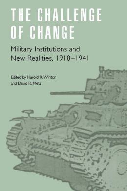 The Challenge of Change: Military Institutions and New Realities, 1918-1941