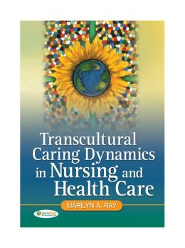 Transcultural Caring: The Dynamics of Contemporary Nursing