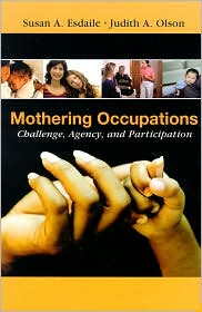 Mothering Occupations: Challenge, Agency and Participation