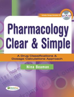 Pharmacology Clear & Simple: A Guide to Drug Classifications and Dosage Calculations