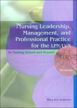 Nursing Leadership, Management and Professional Practice for the LPN/LVN: In Nursing School and Beyond