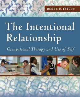 The Intentional Relationship: Occupational Therapy and the Use of Self