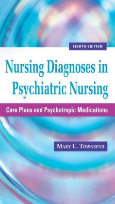 Nursing Diagnoses in Psychiatric Nursing: Care Plans and Psychotropic Medications 8th