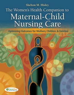 The Women's Health Companion to Maternal-Child Nursing Care: Optimizing Outcomes for Mothers, Children, and Families