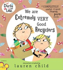Charlie and Lola: We Are Extremely Very Good Recyclers: We Are Extremely Very Good Recyclers