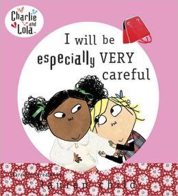 Charlie and Lola: I Will Be Especially Very Careful: I Will Be Especially Very Careful