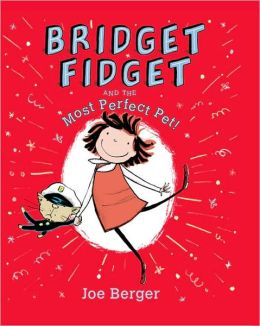 Bridget Fidget and the Most Perfect Pet