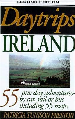 Daytrips Ireland: 55 One Day Adventures - by Car, Rail Bus and Walking Tours