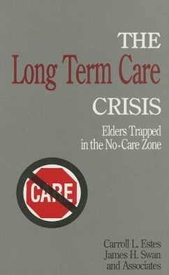 The Long Term Care Crisis: Elders Trapped in the No-Care Zone