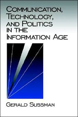 Communication, Technology, and Politics in the Information Age