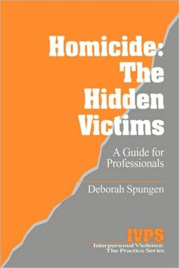 Homicide: The Hidden Victims: A Resource for Professionals