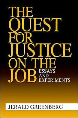 The Quest for Justice on the Job: Essays and Experiments
