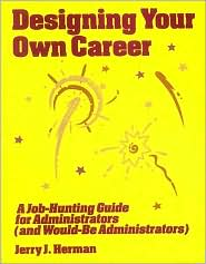 Designing Your Own Career: A Job-Hunting guide for Administrators (and Would-Be Administrators)