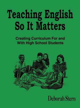 Teaching English So It Matters: Creating Curriculum For and With High School Students