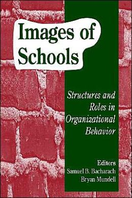 Images of Schools : Structures and Roles in Organizational Behavior