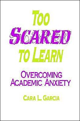 Too Scared to Learn: Overcoming Academic Anxiety