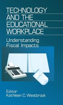 Technology and the Educational Workplace: Understanding Fiscal Impacts 1997 AEFA Yearbook