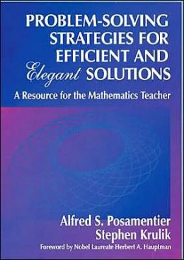 Problem-Solving Strategies for Efficient and Elegant Solutions: A Resource for the Mathematics Teacher