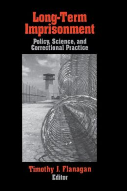 Long-Term Imprisonment: Policy, Science, and Corrrectional Practice
