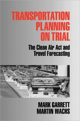 Transportation Planning on Trial: The Clean Air Act and Travel Forecasting