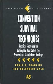 Convention Survival Techniques: Practical Strategies for Getting the Most Out of Your Professional Association's Meetings
