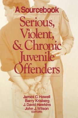 Serious, Violent, and Chronic Juvenile Offenders: A Sourcebook
