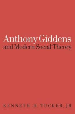Anthony Giddens and Modern Social Theory