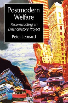Postmodern Welfare: Reconstructing an Emancipatory Project