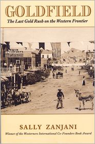 Goldfield: The Last Gold Rush on the Western Frontier