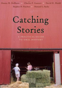 Catching Stories: A Practical Guide to Oral History