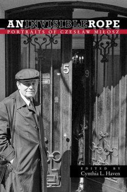 An Invisible Rope: Portraits of Czeslaw Milosz