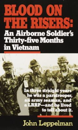 Blood on the Risers: An Airborne Soldier's Thirty-Five Months in Vietnam