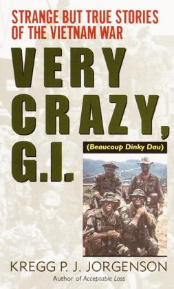Very Crazy, G. I.!: Strange but True Stories of the Vietnam War