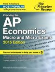 Book Cover Image. Title: Cracking the AP Economics Macro & Micro Exams, 2015 Edition, Author: Princeton Review