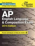Book Cover Image. Title: Cracking the AP English Language & Composition Exam, 2015 Edition, Author: Princeton Review