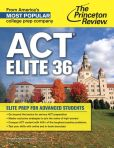 Book Cover Image. Title: ACT Elite 36:  Elite Prep for Advanced Students, Author: Princeton Review