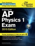Book Cover Image. Title: Cracking the AP Physics 1 Exam, 2015 Edition, Author: Princeton Review