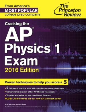 Cracking the AP Physics 1 Exam, 2016 Edition